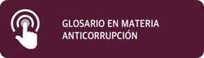 Glosario en Materia Anticorrupción